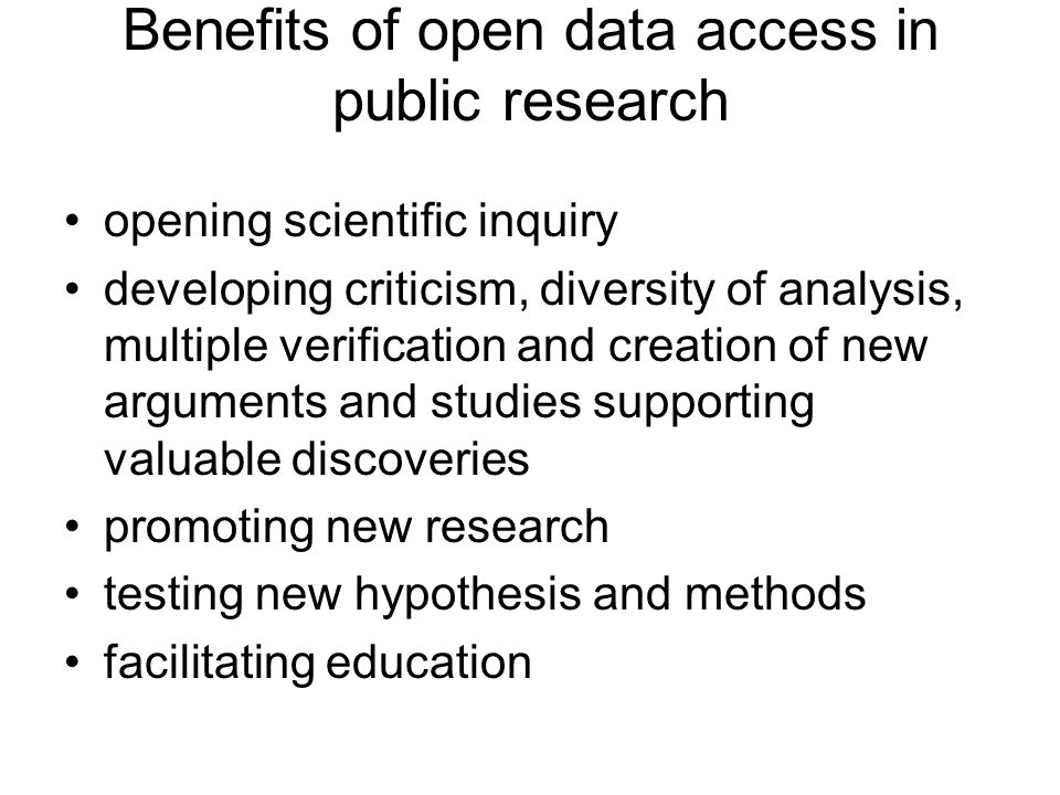 Benefits of open data access in public research opening scientific inquiry developing criticism, diversity of analysis, multiple verification and crea