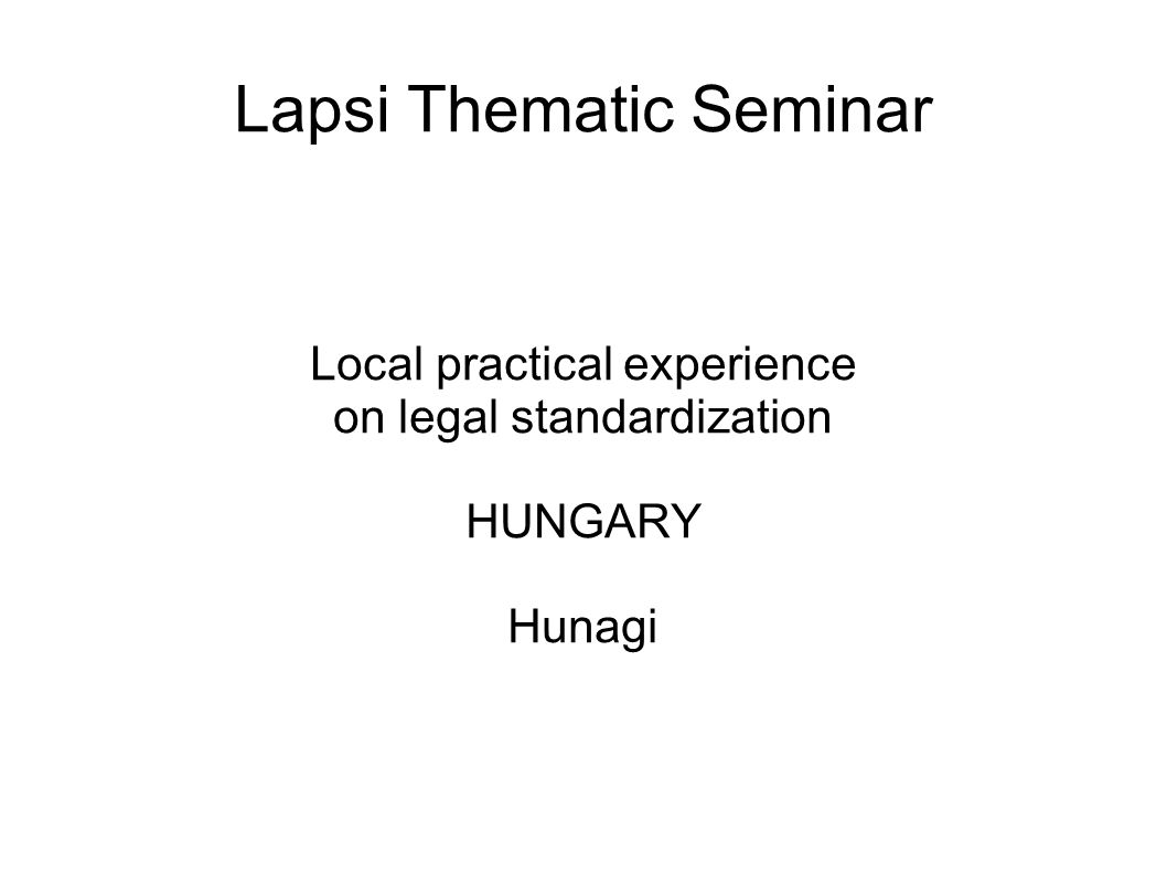 Lapsi Thematic Seminar Local practical experience on legal standardization HUNGARY Hunagi