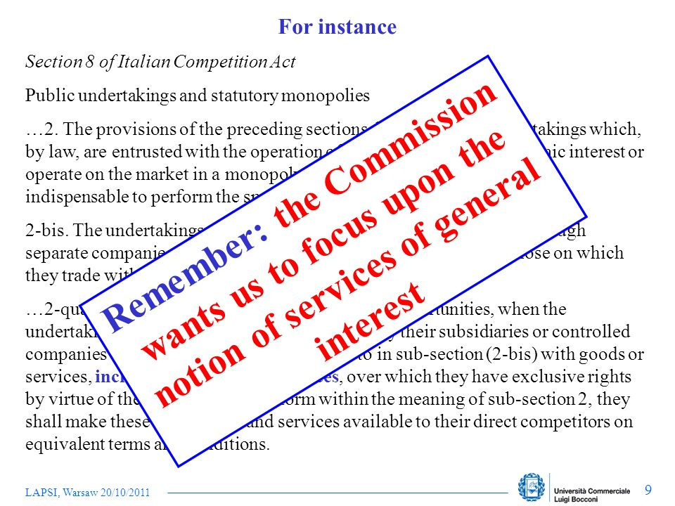 LAPSI, Warsaw 20/10/2011 9 Section 8 of Italian Competition Act Public undertakings and statutory monopolies …2. The provisions of the preceding secti