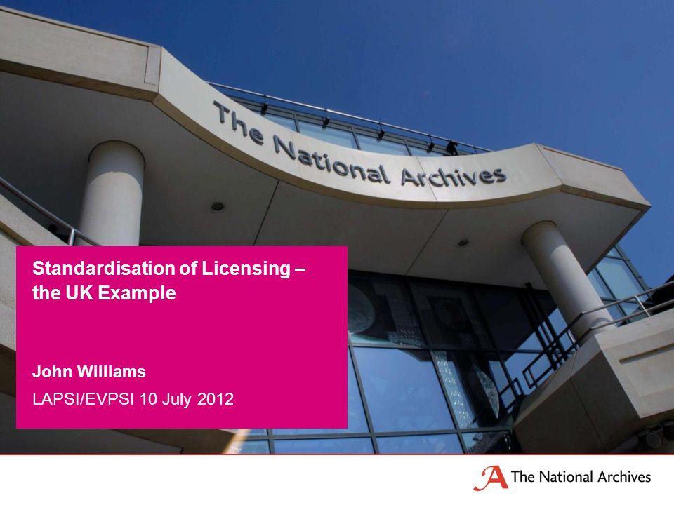 John Williams LAPSI/EVPSI 10 July 2012 Standardisation of Licensing – the UK Example