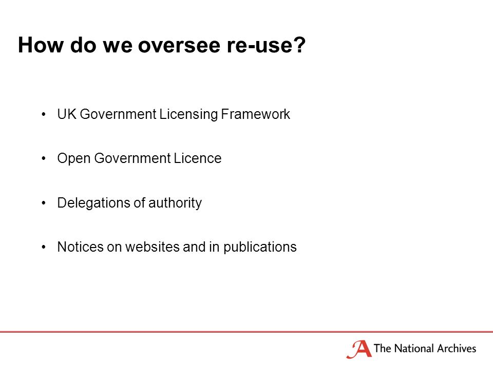 UK Government Licensing Framework Open Government Licence Delegations of authority Notices on websites and in publications How do we oversee re-use?