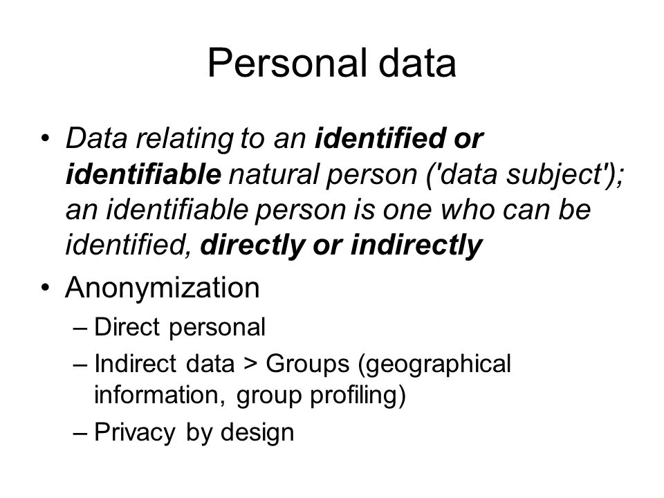 Personal data Data relating to an identified or identifiable natural person ('data subject'); an identifiable person is one who can be identified, dir