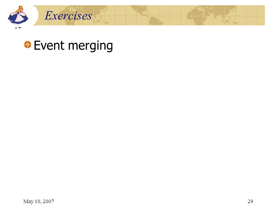 May 10, 200729 Exercises Event merging