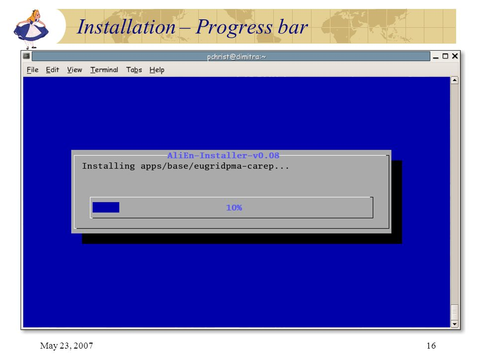 May 23, 200716 Installation – Progress bar
