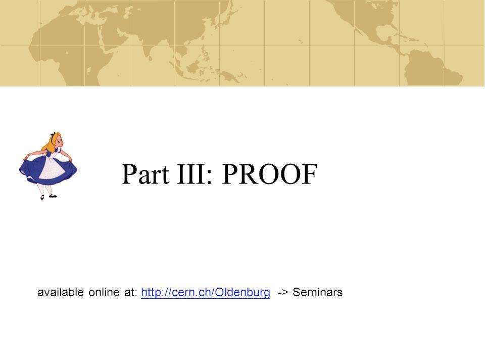 Part III: PROOF available online at: http://cern.ch/Oldenburg -> Seminarshttp://cern.ch/Oldenburg