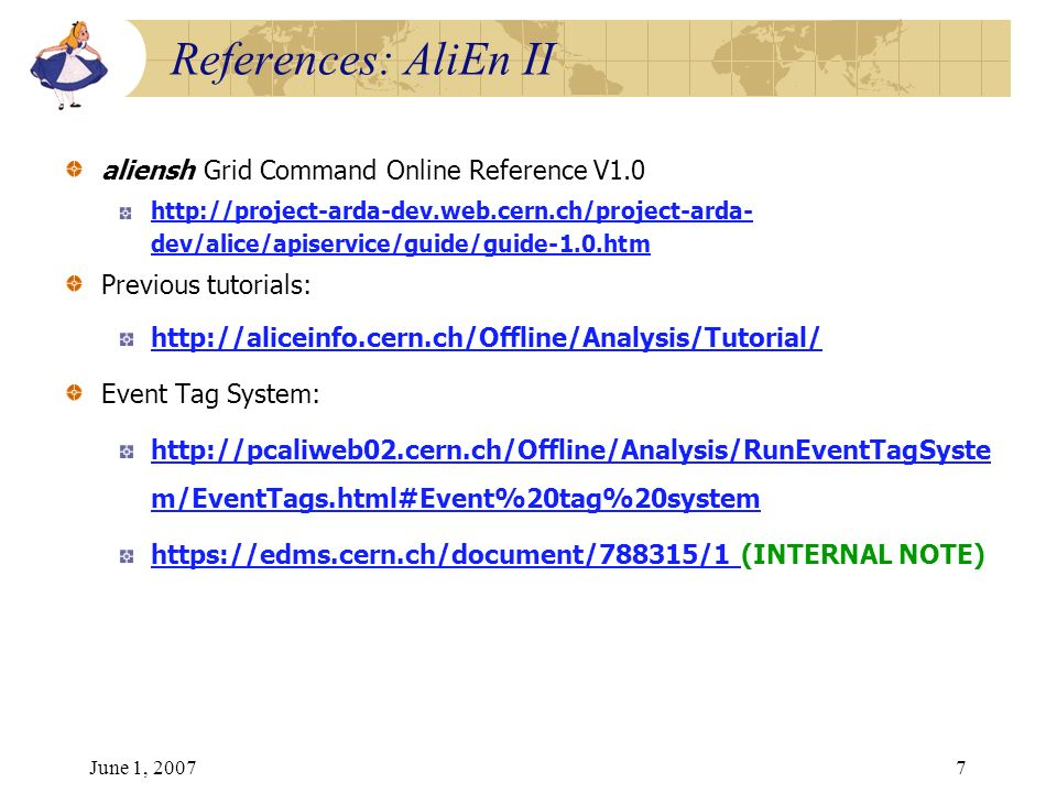 June 1, 20077 aliensh Grid Command Online Reference V1.0 http://project-arda-dev.web.cern.ch/project-arda- dev/alice/apiservice/guide/guide-1.0.htm Pr