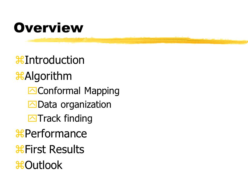 Overview zIntroduction zAlgorithm yConformal Mapping yData organization yTrack finding zPerformance zFirst Results zOutlook