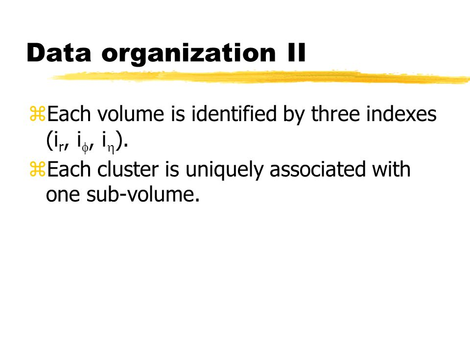 Data organization II zEach volume is identified by three indexes (i r, i, i ).