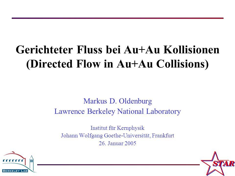 M. Oldenburg Johann Wolfgang Goethe-Universität Frankfurt, Januar 2005 1 Gerichteter Fluss bei Au+Au Kollisionen (Directed Flow in Au+Au Collisions) M