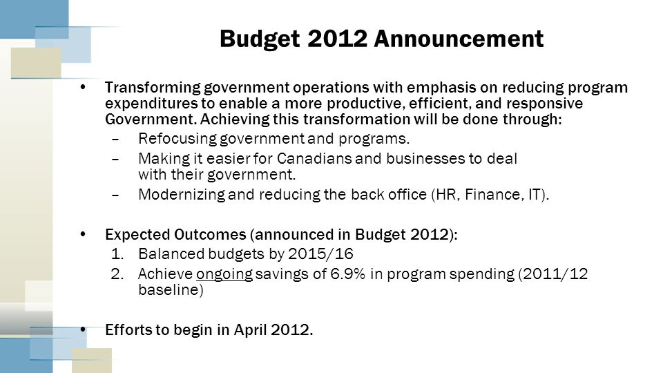 Budget 2012 Announcement Transforming government operations with emphasis on reducing program expenditures to enable a more productive, efficient, and