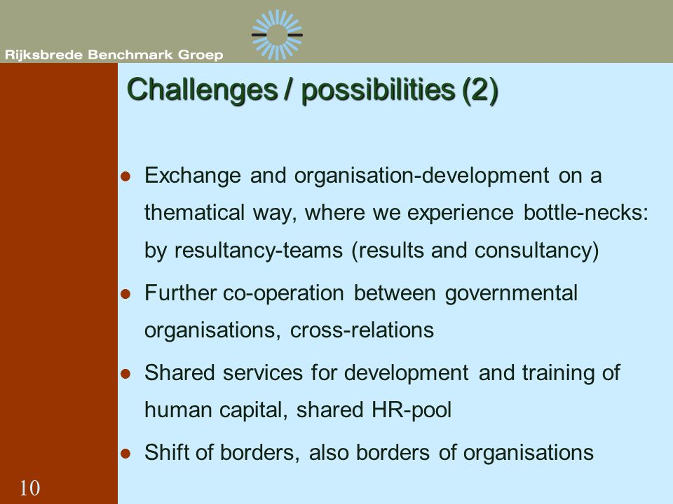 Challenges / possibilities (2) Exchange and organisation-development on a thematical way, where we experience bottle-necks: by resultancy-teams (resul