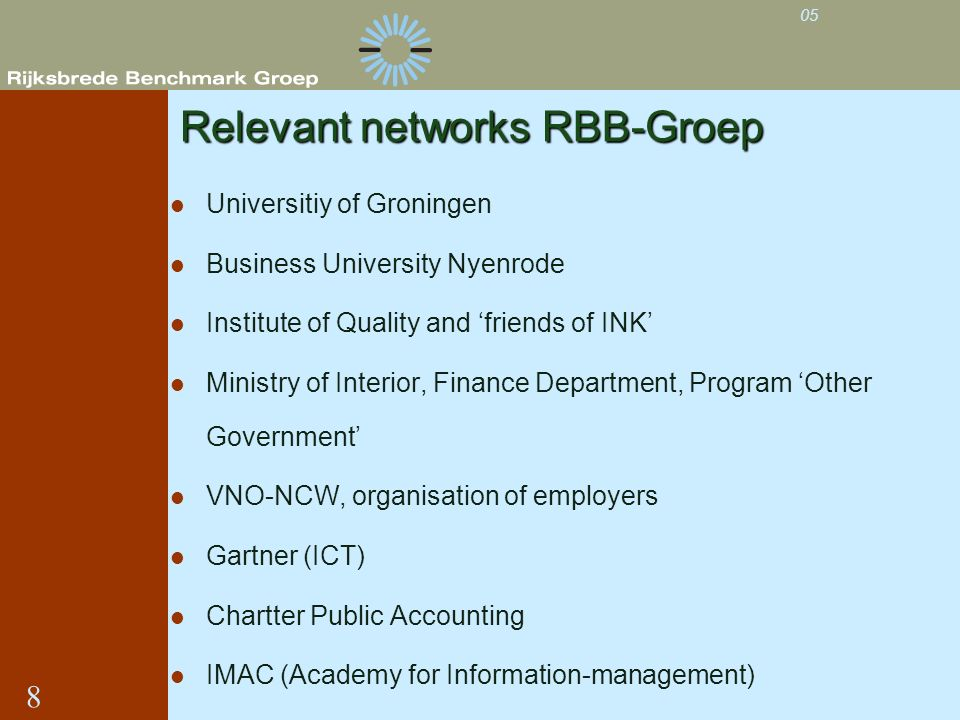 Relevant networks RBB-Groep Universitiy of Groningen Business University Nyenrode Institute of Quality and friends of INK Ministry of Interior, Financ