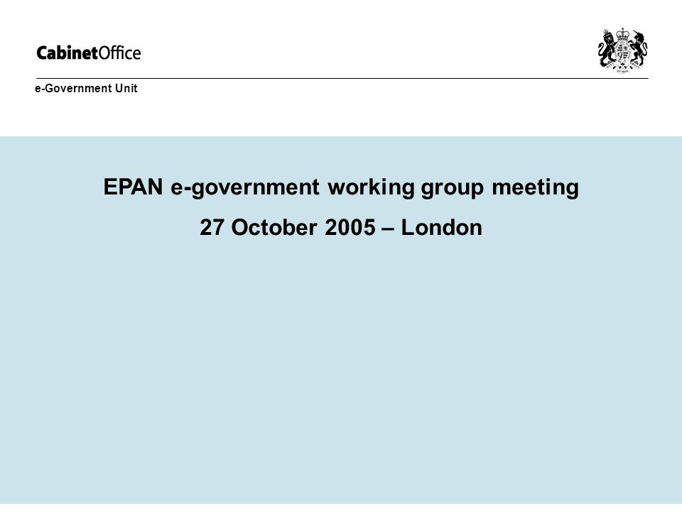 EPAN e-government working group meeting 27 October 2005 – London e-Government Unit