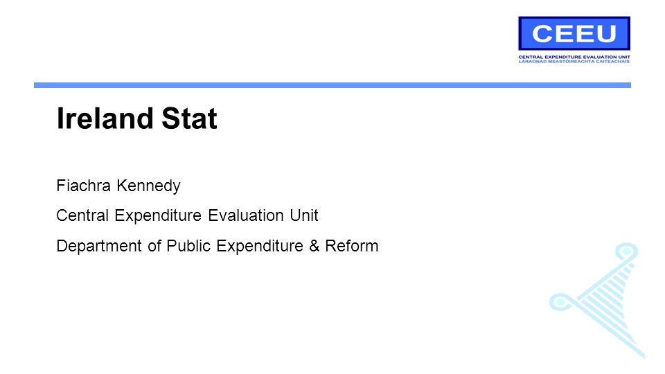 Ireland Stat Fiachra Kennedy Central Expenditure Evaluation Unit Department of Public Expenditure & Reform