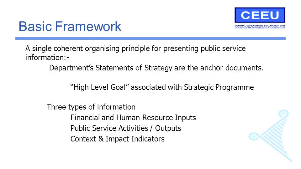 A single coherent organising principle for presenting public service information:- Basic Framework Departments Statements of Strategy are the anchor d