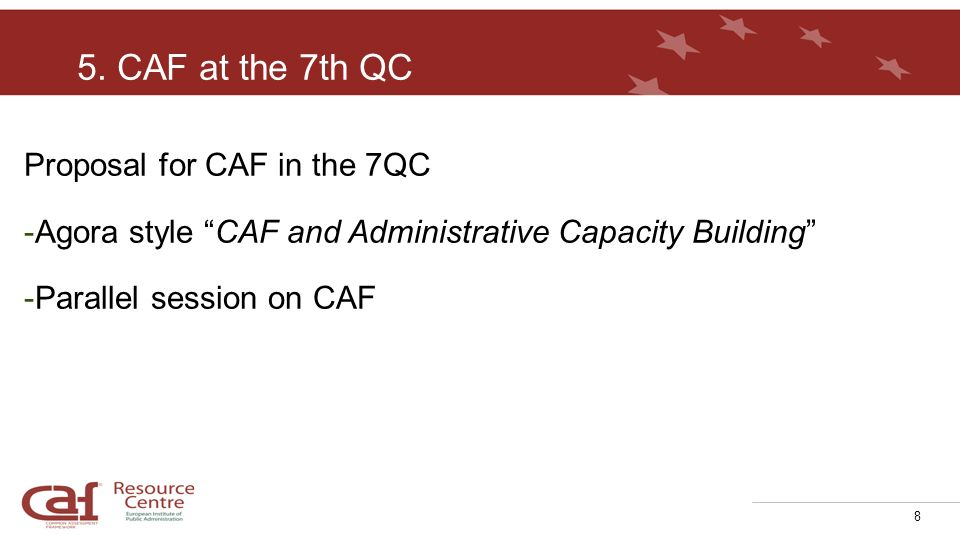 8 Proposal for CAF in the 7QC -Agora style CAF and Administrative Capacity Building -Parallel session on CAF 5. CAF at the 7th QC