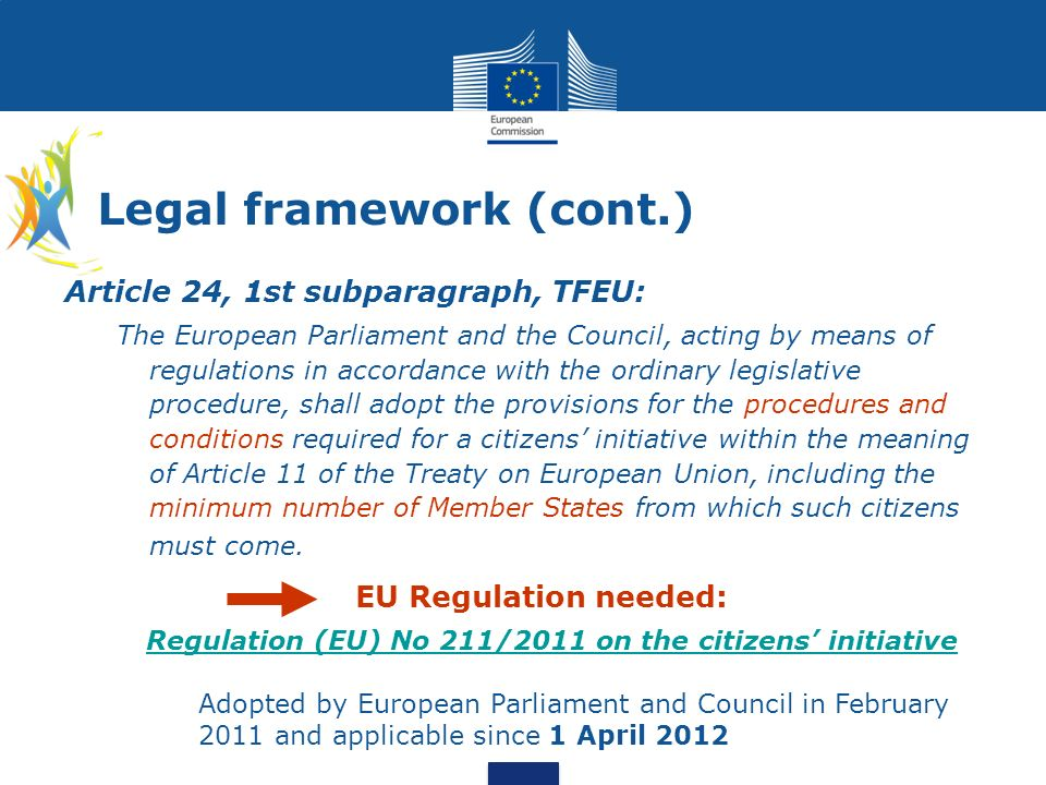 Legal framework (cont.) Article 24, 1st subparagraph, TFEU: The European Parliament and the Council, acting by means of regulations in accordance with