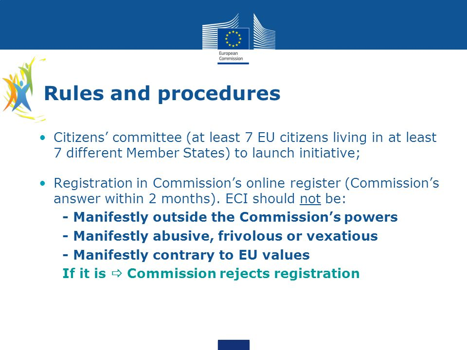 Rules and procedures Citizens committee (at least 7 EU citizens living in at least 7 different Member States) to launch initiative; Registration in Co