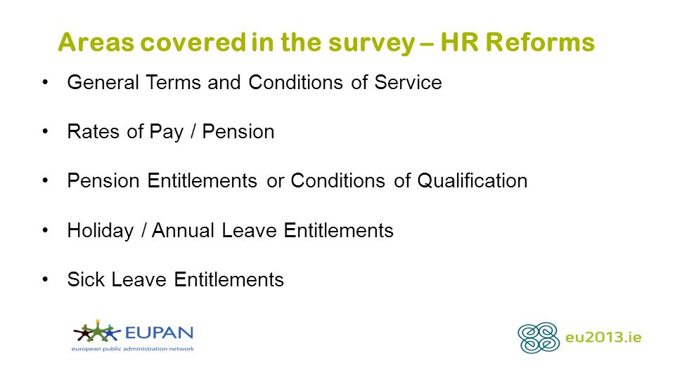 Areas covered in the survey – HR Reforms General Terms and Conditions of Service Rates of Pay / Pension Pension Entitlements or Conditions of Qualification Holiday / Annual Leave Entitlements Sick Leave Entitlements