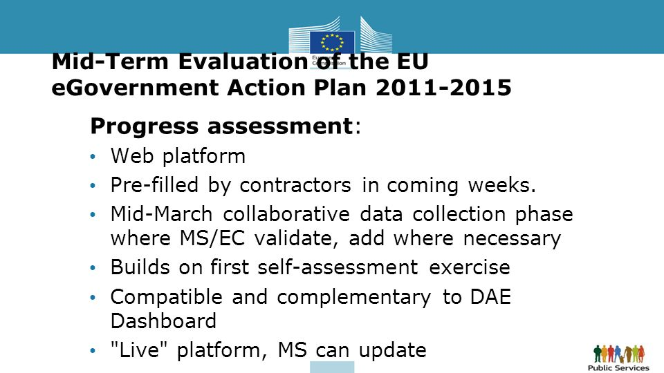 Mid-Term Evaluation of the EU eGovernment Action Plan 2011-2015 Progress assessment: Web platform Pre-filled by contractors in coming weeks. Mid-March