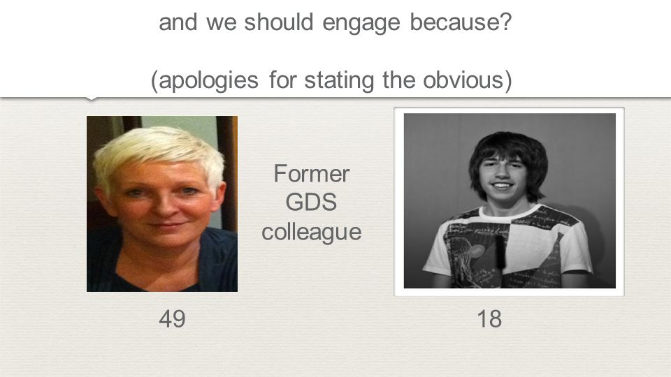 and we should engage because? (apologies for stating the obvious) 4918 Former GDS colleague