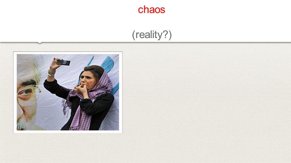 chaos (reality?)