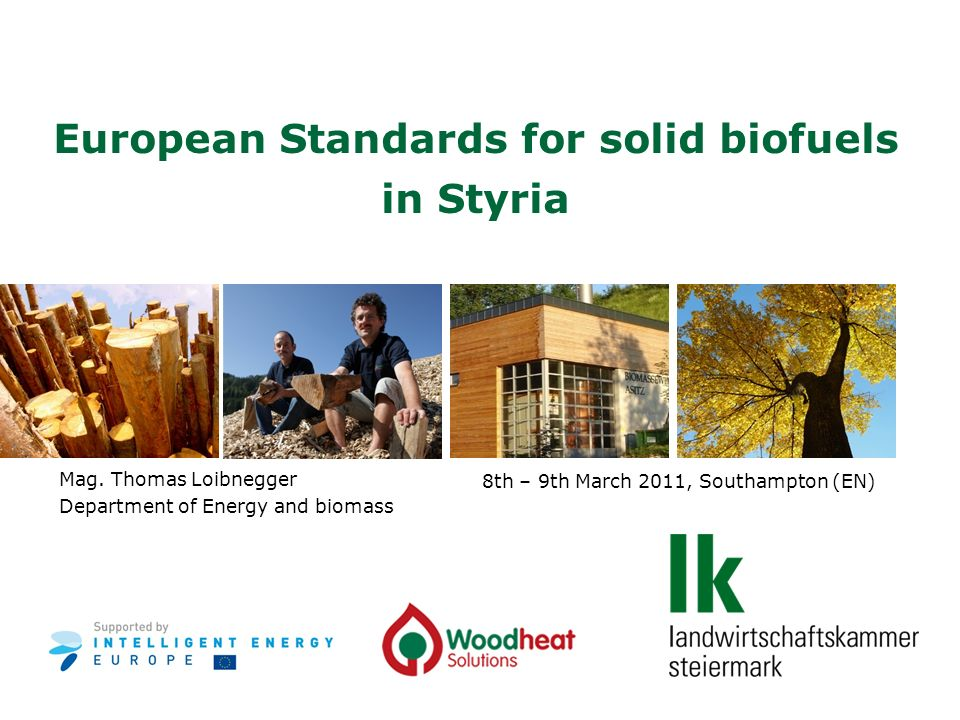 8th – 9th March 2011, Southampton (EN) European Standards for solid biofuels in Styria Mag.