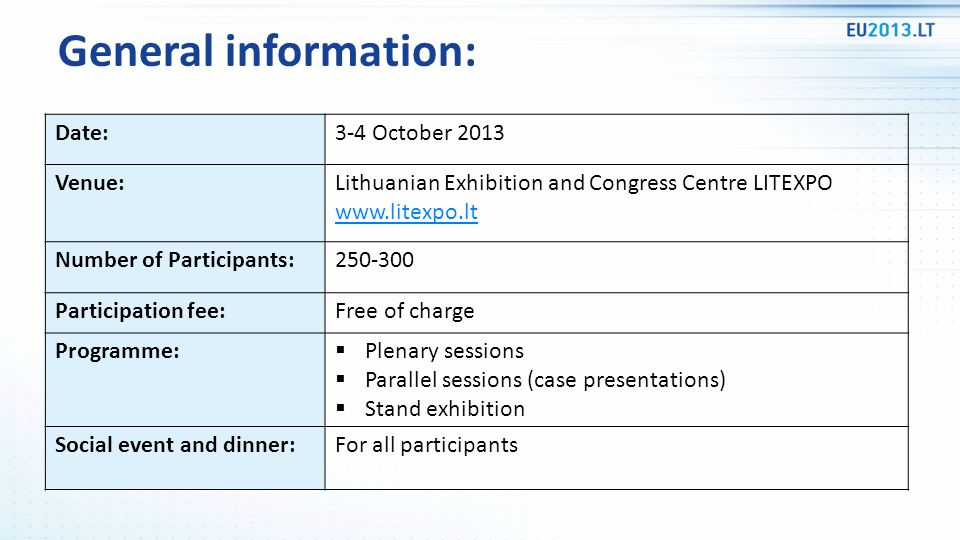 Date:3-4 October 2013 Venue:Lithuanian Exhibition and Congress Centre LITEXPO www.litexpo.lt Number of Participants:250-300 Participation fee:Free of