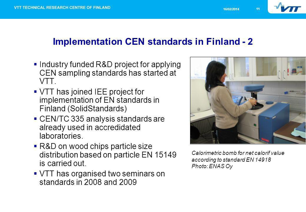 11 16/02/2014 Implementation CEN standards in Finland - 2 Industry funded R&D project for applying CEN sampling standards has started at VTT.