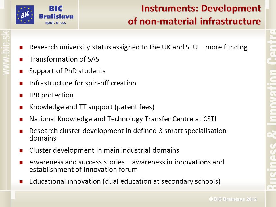 © BIC Bratislava 2012 Instruments: Development of non-material infrastructure Research university status assigned to the UK and STU – more funding Tra