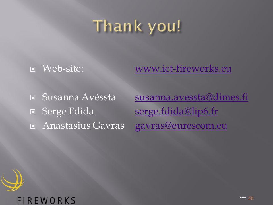 Web-site:www.ict-fireworks.euwww.ict-fireworks.eu Susanna Avésstasusanna.avessta@dimes.fisusanna.avessta@dimes.fi Serge Fdidaserge.fdida@lip6.frserge.fdida@lip6.fr Anastasius Gavrasgavras@eurescom.eugavras@eurescom.eu 26