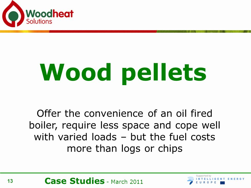 Case Studies - March Wood pellets Offer the convenience of an oil fired boiler, require less space and cope well with varied loads – but the fuel costs more than logs or chips
