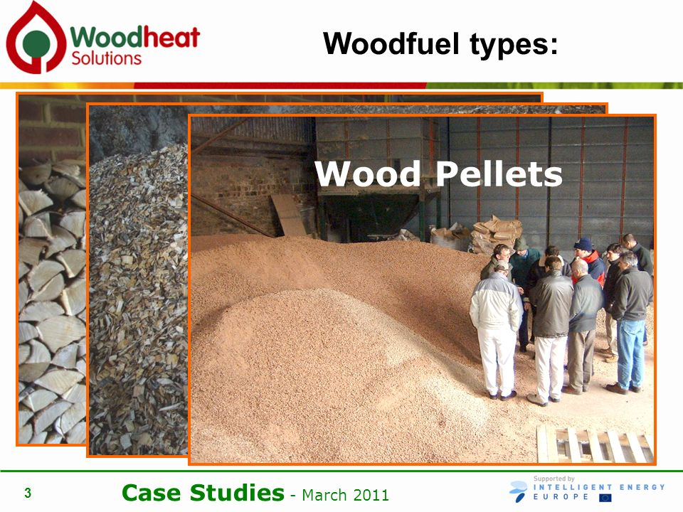 Case Studies - March Wood is a little like crude oil, it can be refined into different products, each of which suites a particular use – just like diesel or petrol Conventional logs Wood Chips Wood Pellets Woodfuel types: