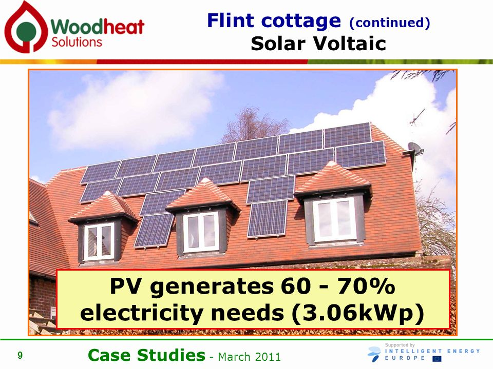 Case Studies - March 2011 9 Flint cottage (continued) Solar Voltaic PV generates 60 - 70% electricity needs (3.06kWp)