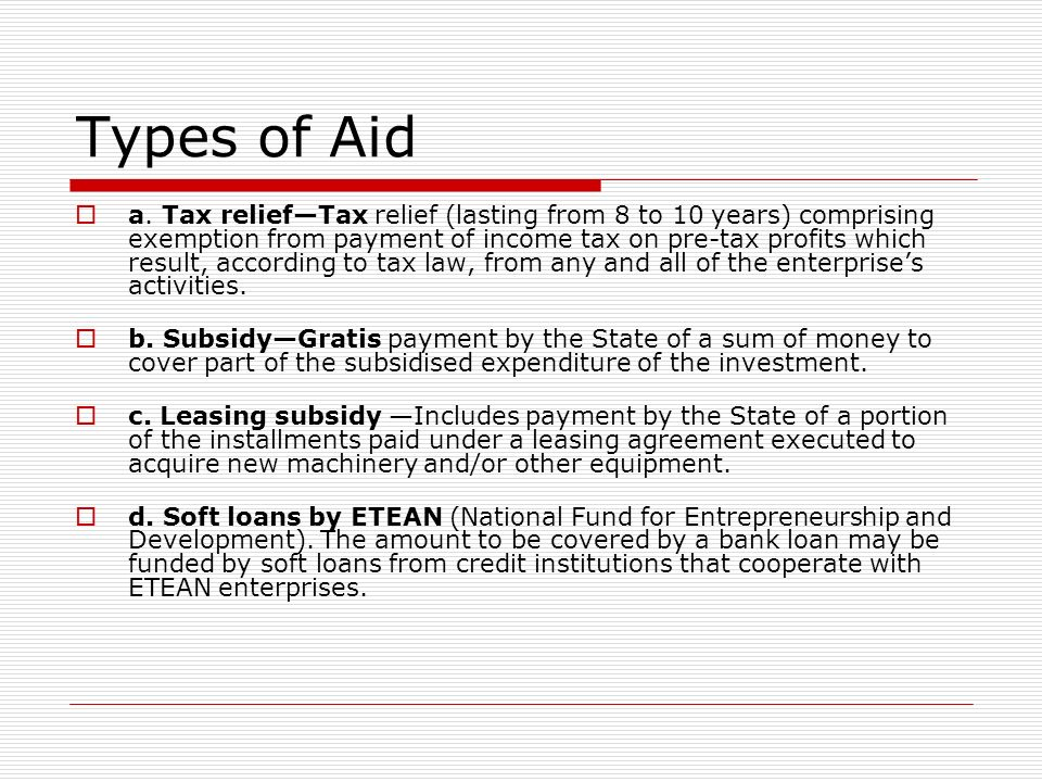 Types of Aid a. Tax reliefTax relief (lasting from 8 to 10 years) comprising exemption from payment of income tax on pre-tax profits which result, acc