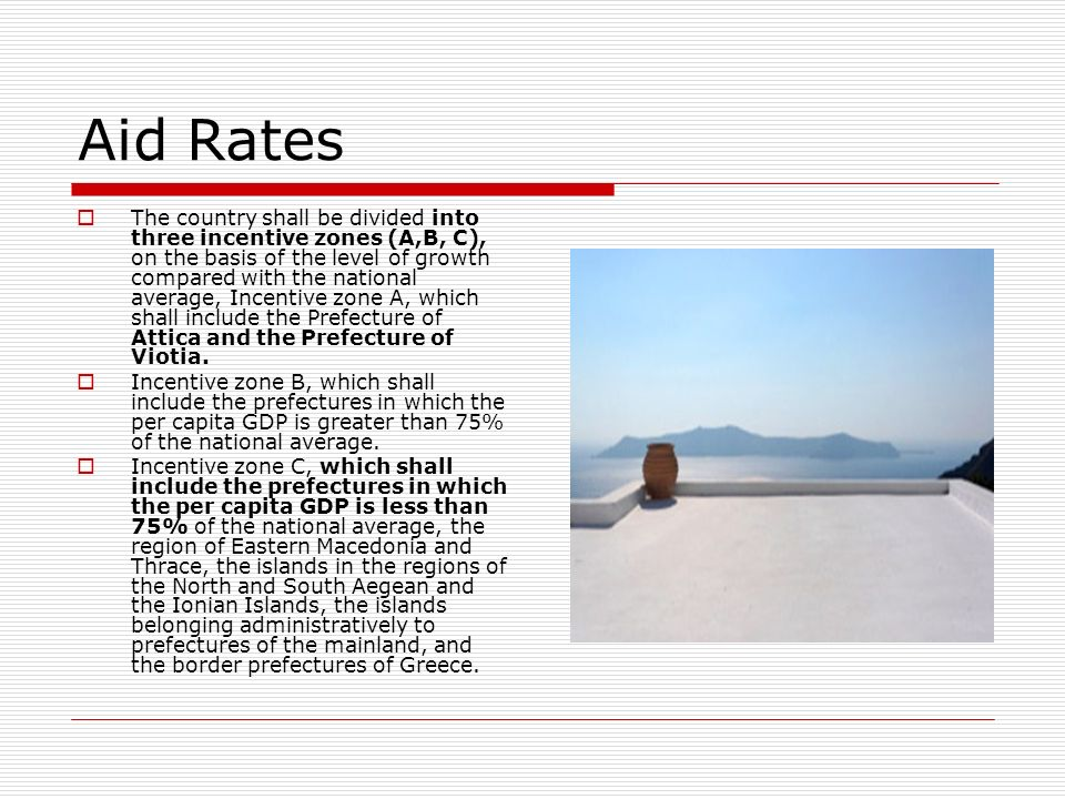 Aid Rates The country shall be divided into three incentive zones (A,B, C), on the basis of the level of growth compared with the national average, In