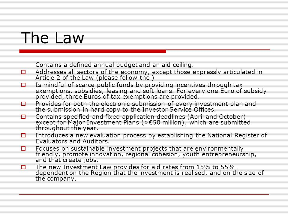 The Law Contains a defined annual budget and an aid ceiling. Addresses all sectors of the economy, except those expressly articulated in Article 2 of