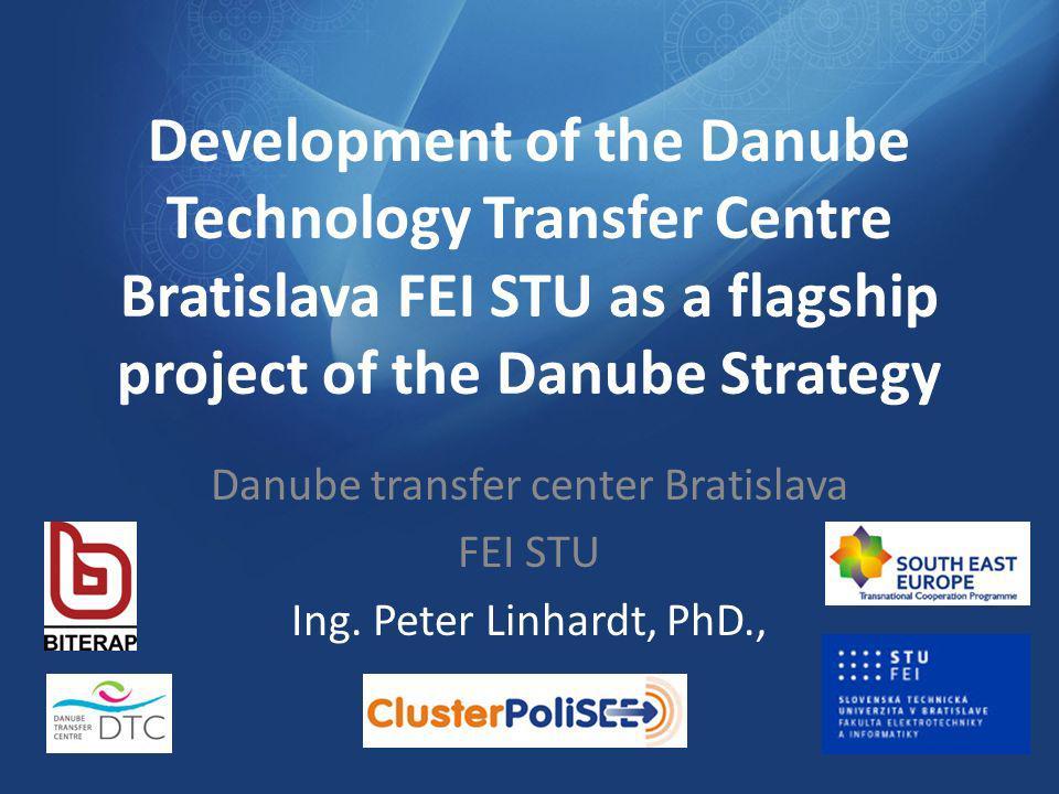 Development of the Danube Technology Transfer Centre Bratislava FEI STU as a flagship project of the Danube Strategy Danube transfer center Bratislava