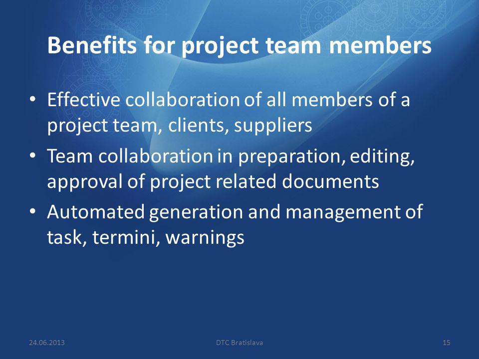 Benefits for project team members Effective collaboration of all members of a project team, clients, suppliers Team collaboration in preparation, edit