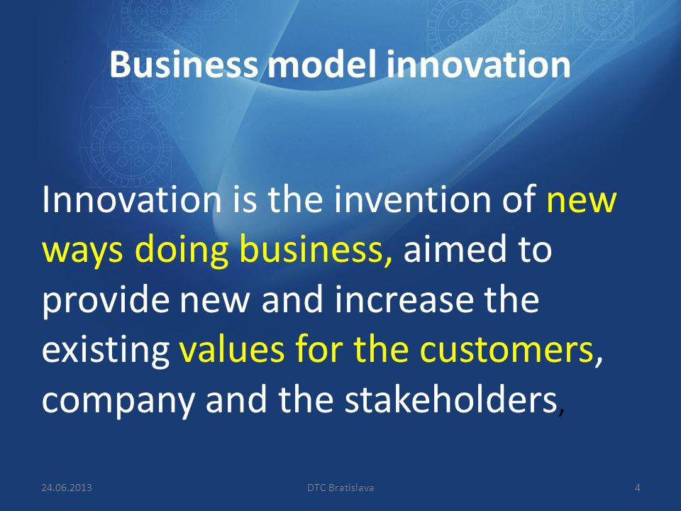 Business model innovation Innovation is the invention of new ways doing business, aimed to provide new and increase the existing values for the custom