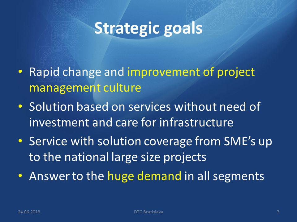 Strategic goals Rapid change and improvement of project management culture Solution based on services without need of investment and care for infrastr