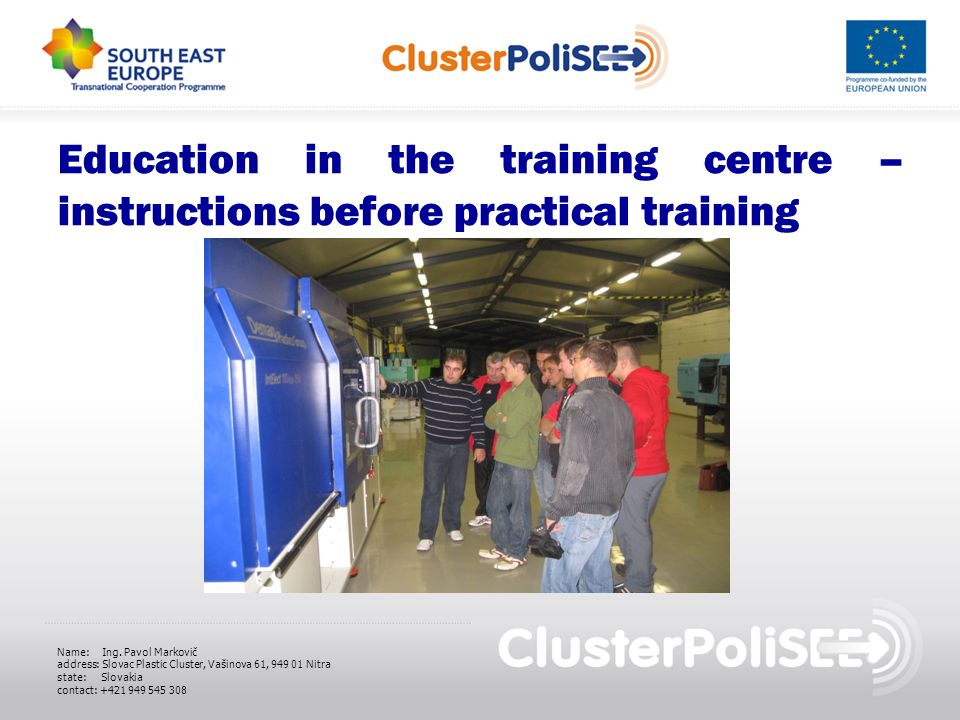 Education in the training centre – instructions before practical training Name: Ing. Pavol Markovič address: Slovac Plastic Cluster, Vašinova 61, 949