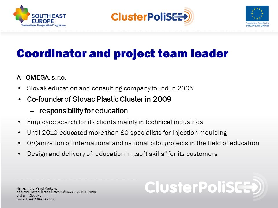 Coordinator and project team leader A - OMEGA, s.r.o. Slovak education and consulting company found in 2005 Co-founder of Slovac Plastic Cluster in 20