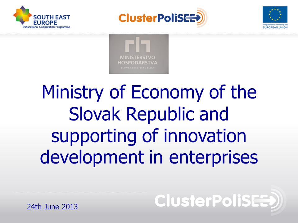 Ministry of Economy of the Slovak Republic and supporting of innovation development in enterprises 24th June 2013