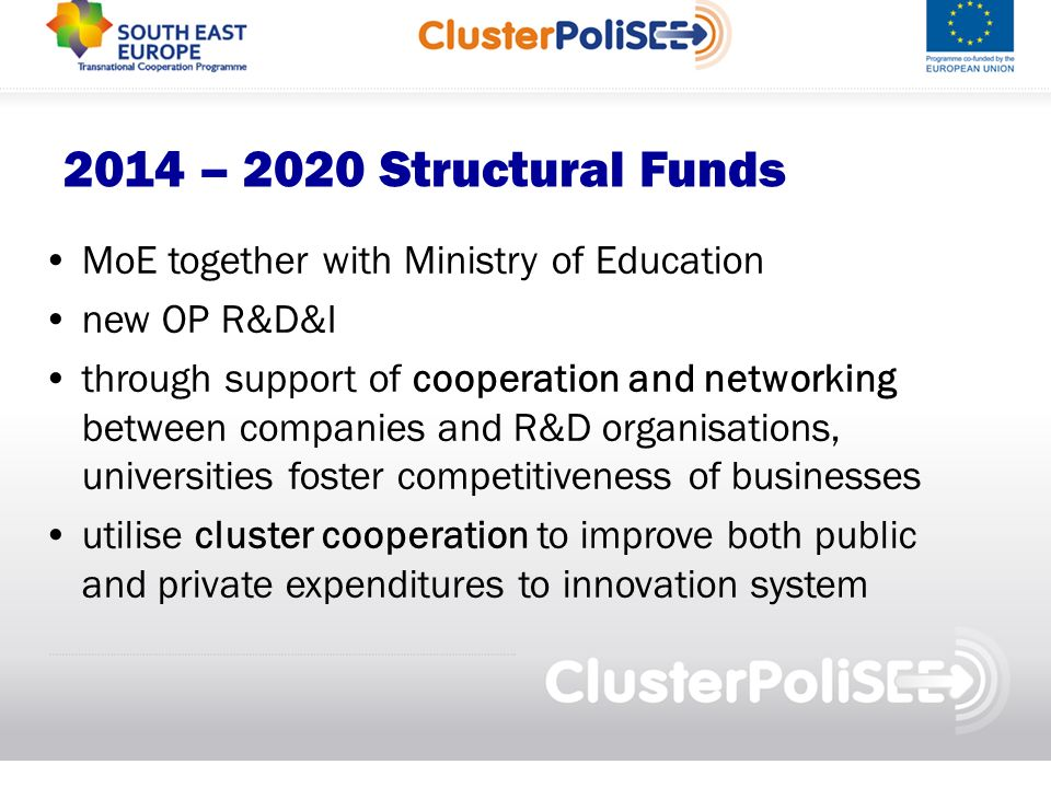 2014 – 2020 Structural Funds MoE together with Ministry of Education new OP R&D&I through support of cooperation and networking between companies and