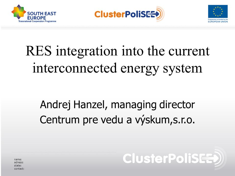 RES integration into the current interconnected energy system Andrej Hanzel, managing director Centrum pre vedu a výskum,s.r.o.