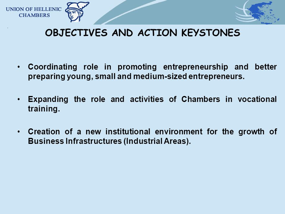 OBJECTIVES AND ACTION KEYSTONES Coordinating role in promoting entrepreneurship and better preparing young, small and medium-sized entrepreneurs.
