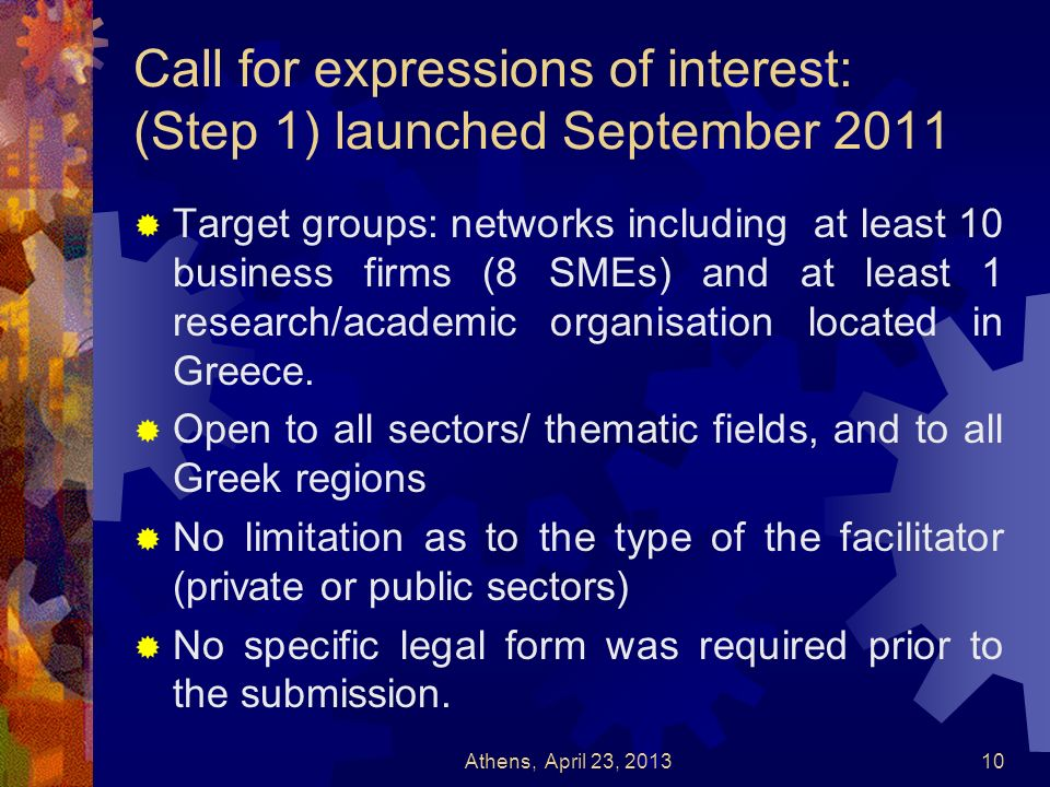 Call for expressions of interest: (Step 1) launched September 2011 Target groups: networks including at least 10 business firms (8 SMEs) and at least