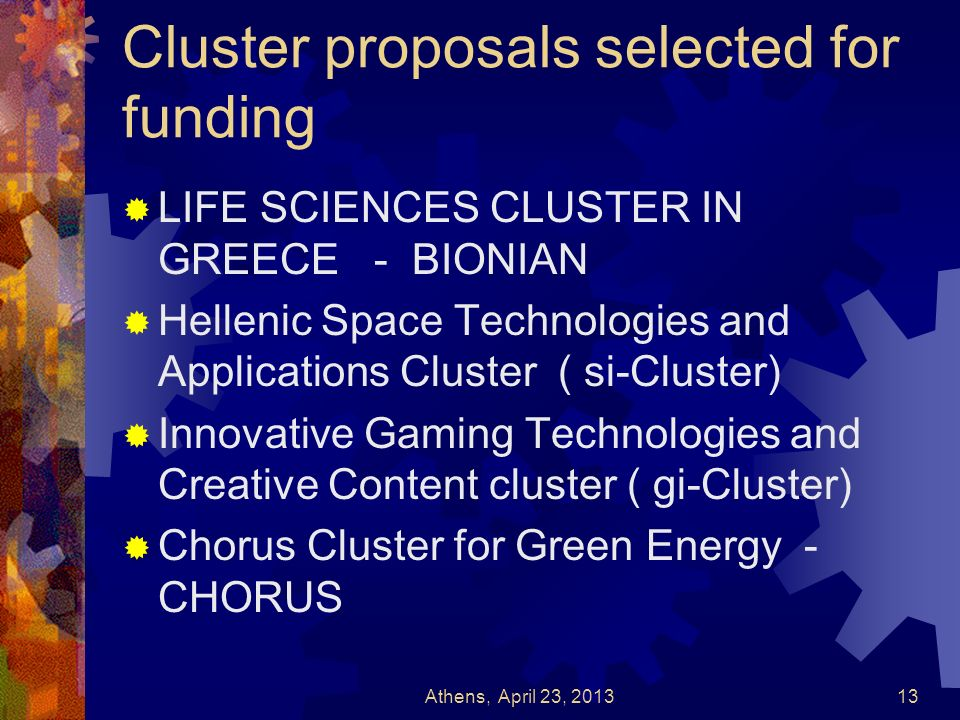 Cluster proposals selected for funding LIFE SCIENCES CLUSTER IN GREECE - BIONIAN Hellenic Space Technologies and Applications Cluster ( si-Cluster) In