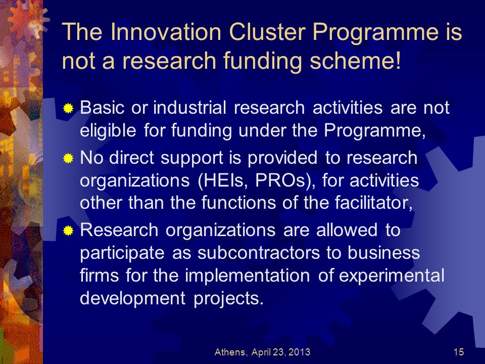 The Innovation Cluster Programme is not a research funding scheme! Basic or industrial research activities are not eligible for funding under the Prog
